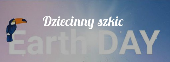"""""""Dziecinny SZKIC-Earth Day"""""""